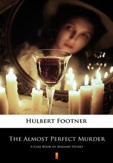 Chomikuj, ebook online The Almost Perfect Murder. A Case Book of Madame Storey. Hulbert Footner