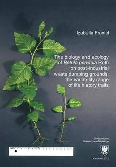 Chomikuj, ebook online The biology and ecology of Betula pendula Roth on post-industrial waste dumping grounds: the variability range of life history traits. Izabella Franiel
