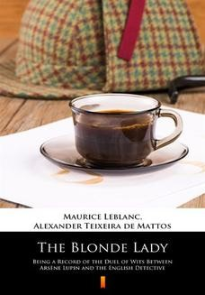 Chomikuj, pobierz ebook online The Blonde Lady. Being a Record of the Duel of Wits Between Arsne Lupin and the English Detective. Maurice Leblanc
