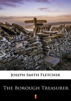 Chomikuj, ebook online The Borough Treasurer. Joseph Smith Fletcher