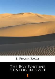 Chomikuj, pobierz ebook online The Boy Fortune Hunters in Egypt. L. Frank Baum