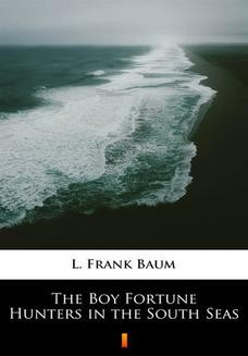 Chomikuj, ebook online The Boy Fortune Hunters in the South Seas. L. Frank Baum