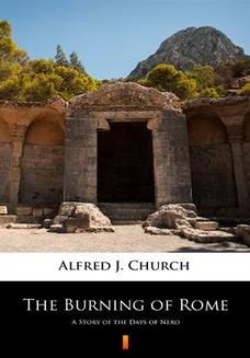 Chomikuj, ebook online The Burning of Rome. A Story of the Days of Nero. Alfred J. Church