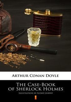 Chomikuj, ebook online The Case-Book of Sherlock Holmes. Illustrated Edition. Arthur Conan Doyle