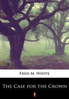 Chomikuj, ebook online The Case for the Crown. Fred M. White