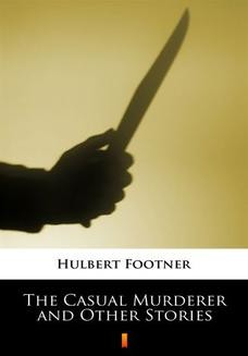 Chomikuj, ebook online The Casual Murderer and Other Stories. Hulbert Footner