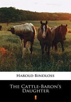 Chomikuj, ebook online The Cattle-Barons Daughter. Harold Bindloss