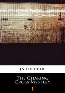 Chomikuj, pobierz ebook online The Charing Cross Mystery. J.S. Fletcher