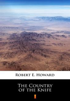 Chomikuj, ebook online The Country of the Knife. Robert E. Howard