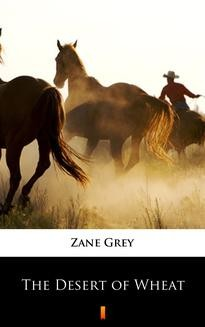 Chomikuj, ebook online The Desert of Wheat. Zane Grey