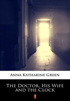 Chomikuj, ebook online The Doctor, His Wife and the Clock. Anna Katharine Green