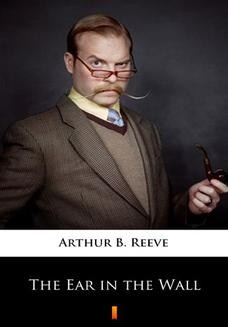 Chomikuj, ebook online The Ear in the Wall. Arthur B. Reeve
