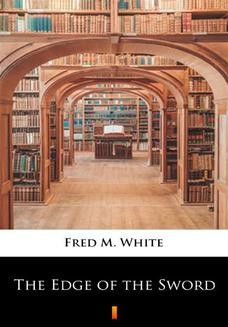 Chomikuj, ebook online The Edge of the Sword. Fred M. White