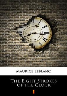 Chomikuj, pobierz ebook online The Eight Strokes of the Clock. Maurice Leblanc