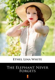 Chomikuj, pobierz ebook online The Elephant Never Forgets. Ethel Lina White