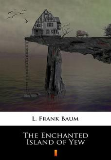Chomikuj, ebook online The Enchanted Island of Yew. L. Frank Baum