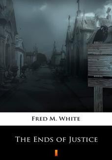 Chomikuj, pobierz ebook online The Ends of Justice. Fred M. White
