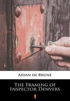 Chomikuj, ebook online The Framing of Inspector Denvers. Aidan de Brune