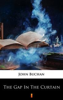 Chomikuj, ebook online The Gap in the Curtain. John Buchan
