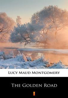 Chomikuj, pobierz ebook online The Golden Road. Lucy Maud Montgomery