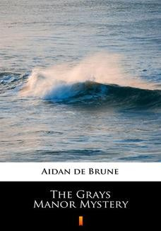 Chomikuj, ebook online The Grays Manor Mystery. Aidan de Brune