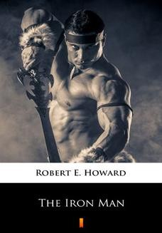 Chomikuj, pobierz ebook online The Iron Man. Robert E. Howard