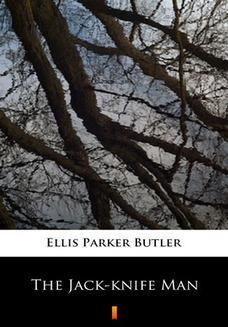 Chomikuj, ebook online The Jack-knife Man. Ellis Parker Butler