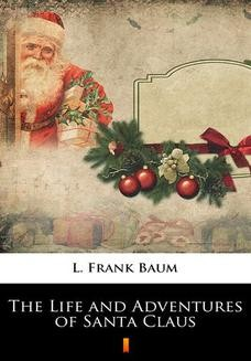Chomikuj, ebook online The Life and Adventures of Santa Claus. L. Frank Baum