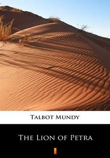 Chomikuj, pobierz ebook online The Lion of Petra. Talbot Mundy