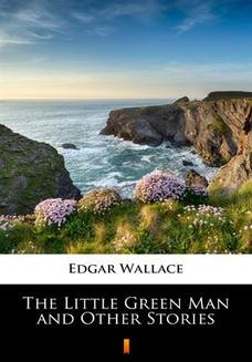 Chomikuj, pobierz ebook online The Little Green Man and Other Stories. Edgar Wallace