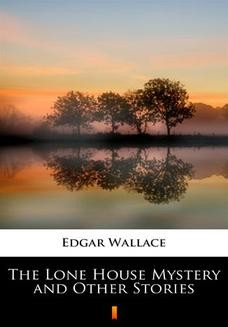 Chomikuj, ebook online The Lone House Mystery and Other Stories. Edgar Wallace
