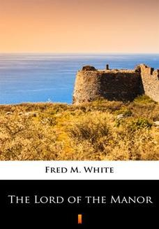 Chomikuj, ebook online The Lord of the Manor. Fred M. White