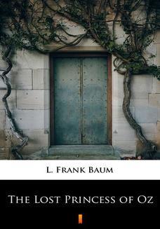 Chomikuj, pobierz ebook online The Lost Princess of Oz. L. Frank Baum