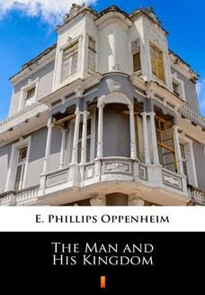 Chomikuj, ebook online The Man and His Kingdom. E. Phillips Oppenheim