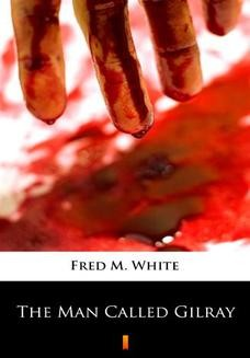 Chomikuj, ebook online The Man Called Gilray. Fred M. White