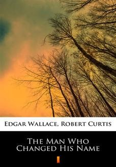 Chomikuj, ebook online The Man Who Changed His Name. Edgar Wallace