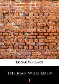 Chomikuj, ebook online The Man Who Knew. Edgar Wallace