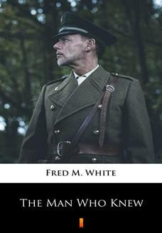 Chomikuj, ebook online The Man Who Knew. Fred M. White