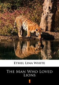 Chomikuj, ebook online The Man Who Loved Lions. Ethel Lina White