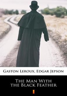 Chomikuj, ebook online The Man With the Black Feather. Gaston Leroux