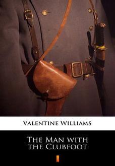 Chomikuj, pobierz ebook online The Man with the Clubfoot. Valentine Williams
