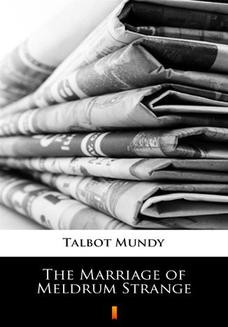 Chomikuj, ebook online The Marriage of Meldrum Strange. Talbot Mundy