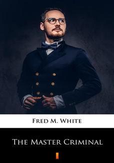 Chomikuj, ebook online The Master Criminal. Fred M. White