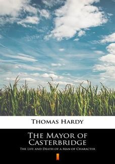 Chomikuj, ebook online The Mayor of Casterbridge. The Life and Death of a Man of Character. Thomas Hardy