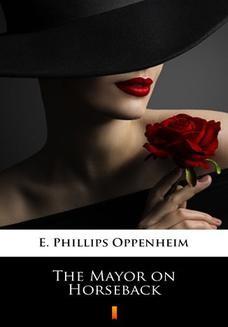 Chomikuj, ebook online The Mayor on Horseback. E. Phillips Oppenheim