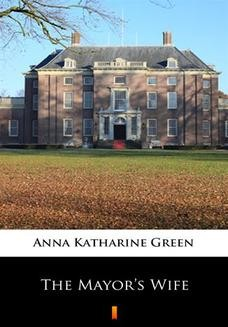 Chomikuj, ebook online The Mayors Wife. Anna Katharine Green