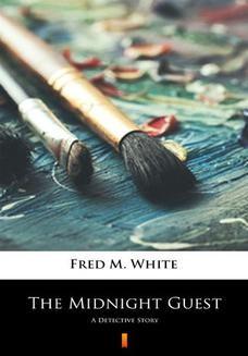 Chomikuj, pobierz ebook online The Midnight Guest. A Detective Story. Fred M. White