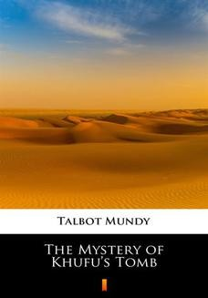 Chomikuj, ebook online The Mystery of Khufus Tomb. Talbot Mundy