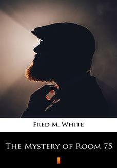 Chomikuj, ebook online The Mystery of Room 75. Fred M. White