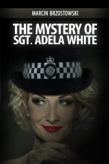 Chomikuj, ebook online The Mystery of Sgt Adela White. Marcin Brzostowski
